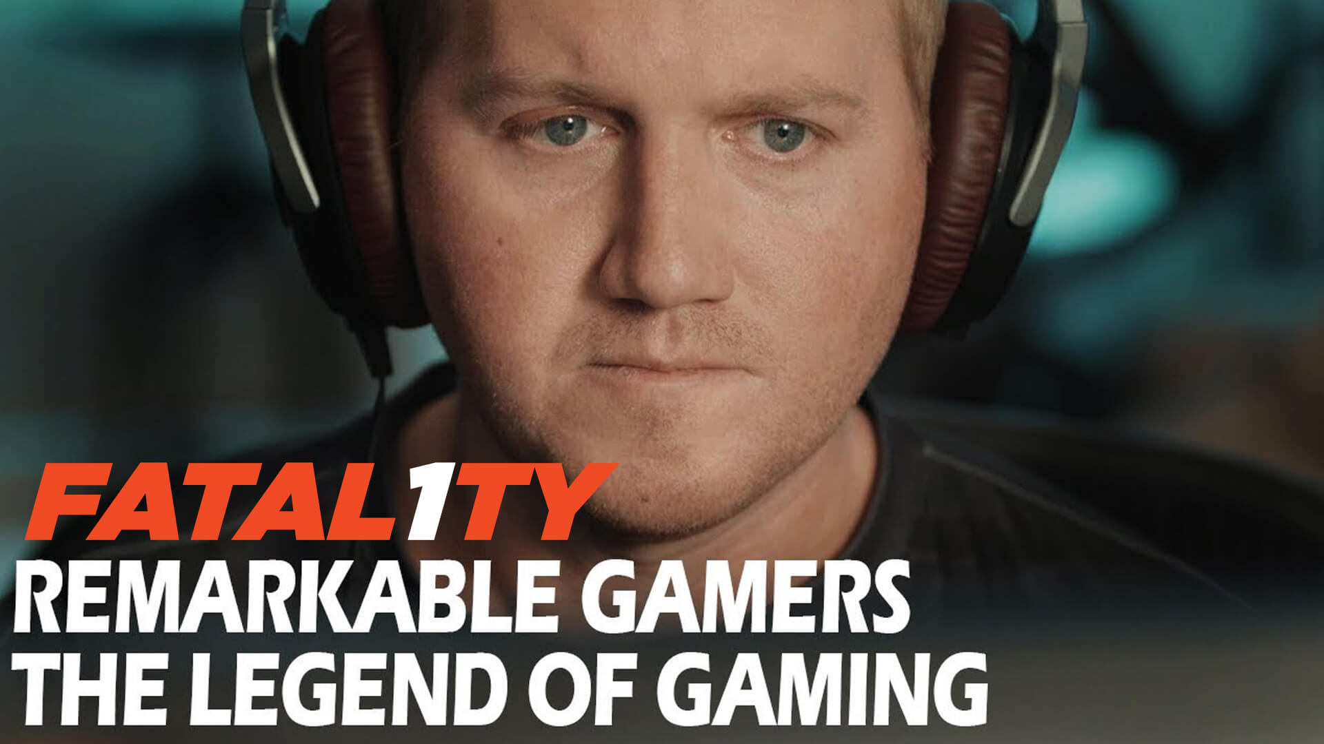 Remarkable Gamers – Fatal1ty – The Legend of Gaming